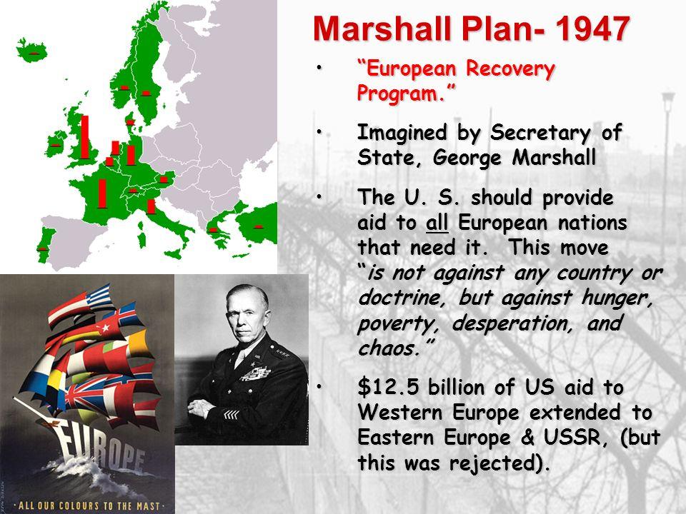 Marshall Plan- 1947 European Recovery Program.