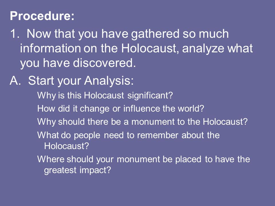 Procedure: 1. Now that you have gathered so much information on the Holocaust, analyze what you have discovered.