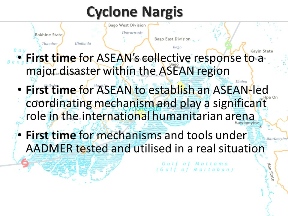 Cyclone Nargis First time for ASEAN's collective response to a major disaster within the ASEAN region.