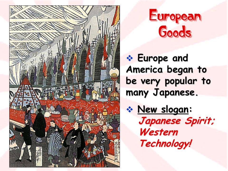 European Goods Europe and America began to be very popular to many Japanese.