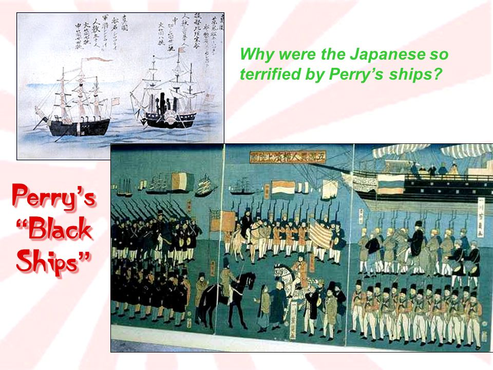 Why were the Japanese so terrified by Perry's ships
