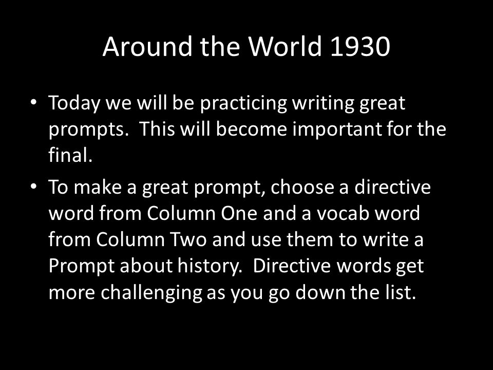 Around the World 1930 Today we will be practicing writing great prompts. This will become important for the final.