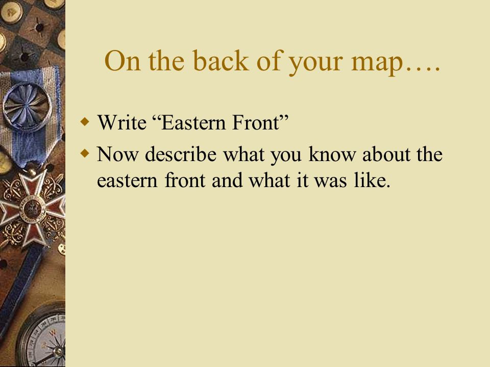 On the back of your map…. Write Eastern Front