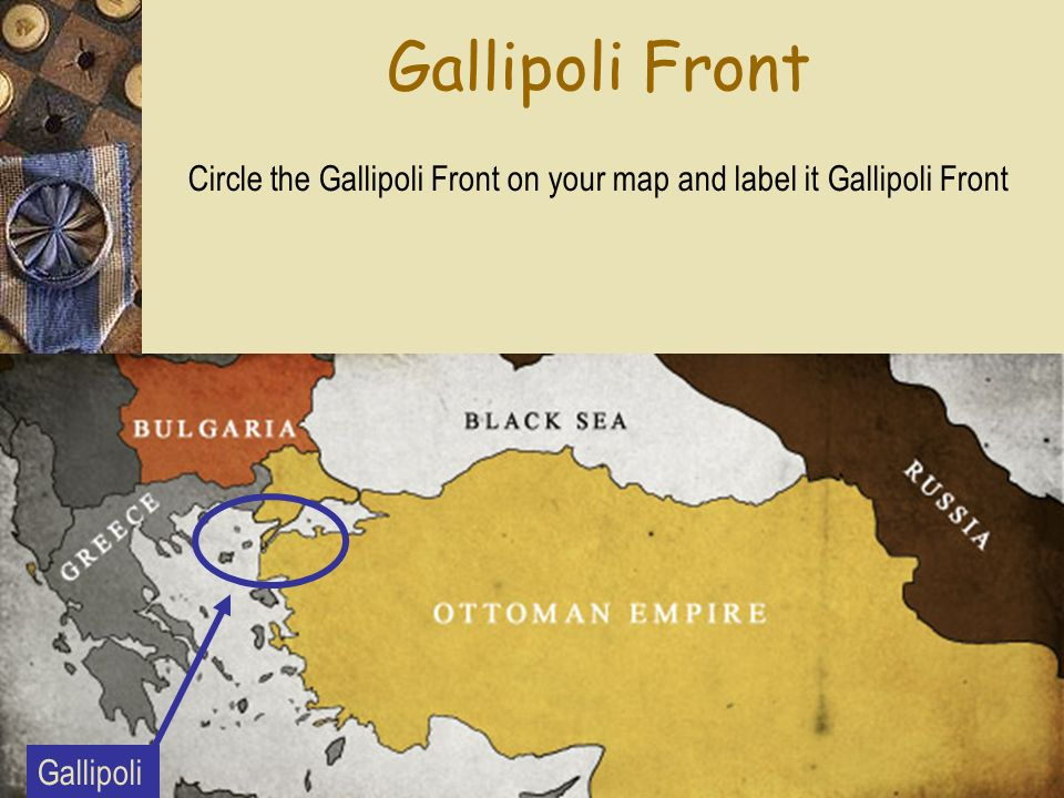 Gallipoli Front Circle the Gallipoli Front on your map and label it Gallipoli Front Gallipoli