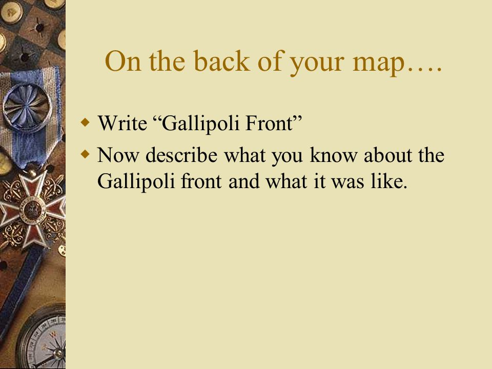 On the back of your map…. Write Gallipoli Front