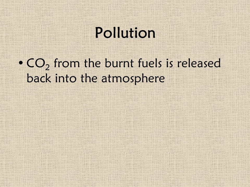 Pollution CO2 from the burnt fuels is released back into the atmosphere