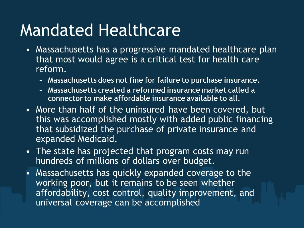 Mandated Healthcare Massachusetts has a progressive mandated healthcare plan that most would agree is a critical test for health care reform.