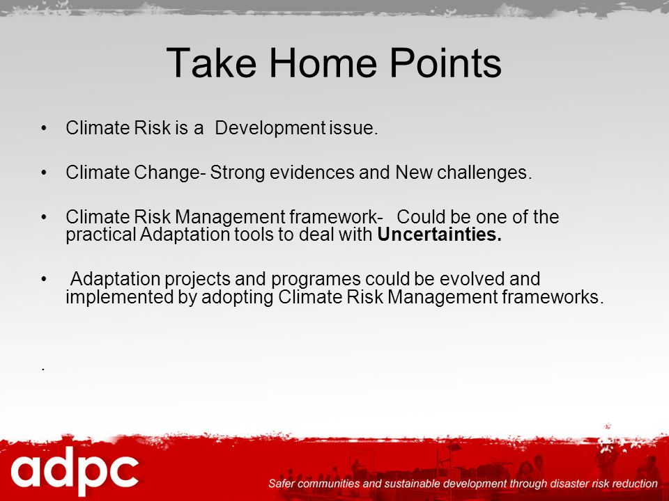 Take Home Points Climate Risk is a Development issue.