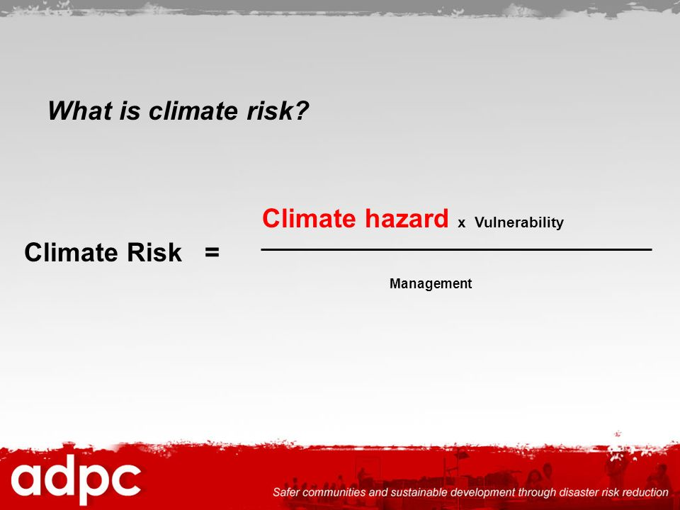 Climate hazard x Vulnerability Climate Risk =