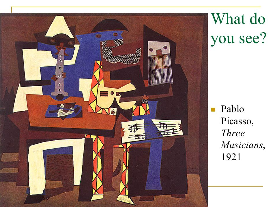 What do you see Pablo Picasso, Three Musicians, 1921