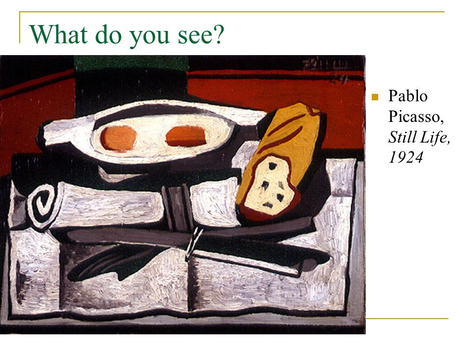 What do you see Pablo Picasso, Still Life, 1924