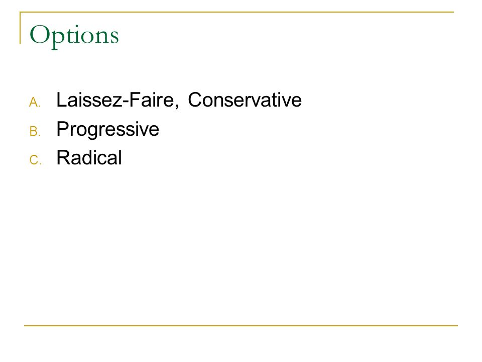 Options Laissez-Faire, Conservative Progressive Radical