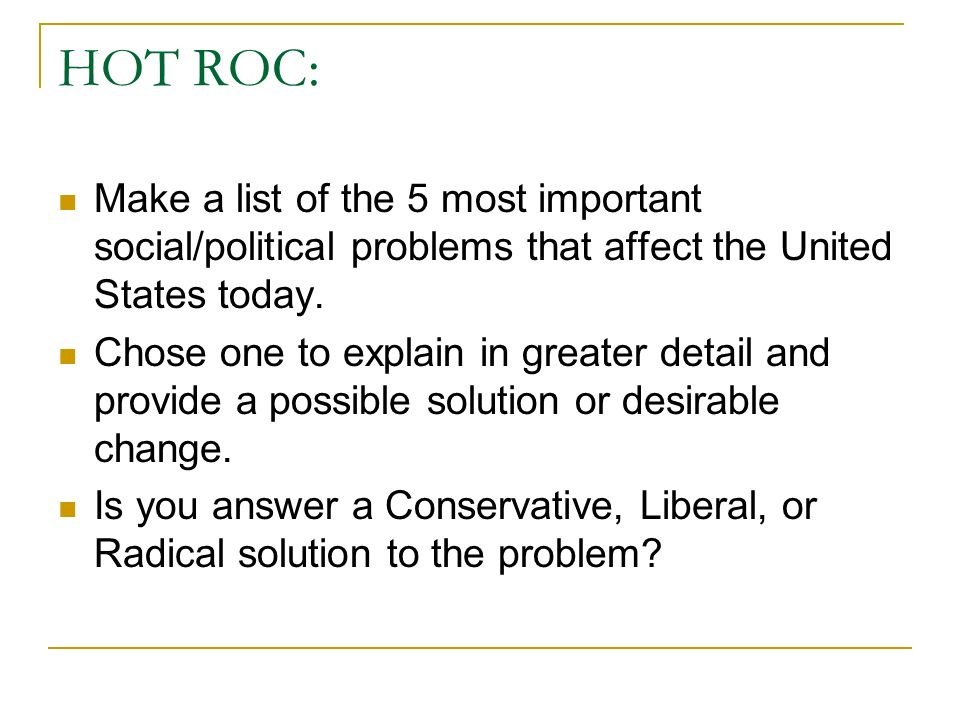 HOT ROC: Make a list of the 5 most important social/political problems that affect the United States today.