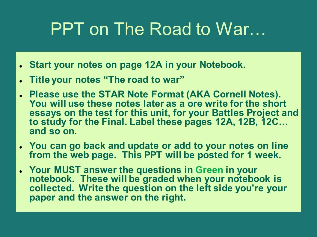 PPT on The Road to War… Start your notes on page 12A in your Notebook.