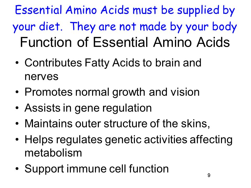 Essential Amino Acids must be supplied by your diet