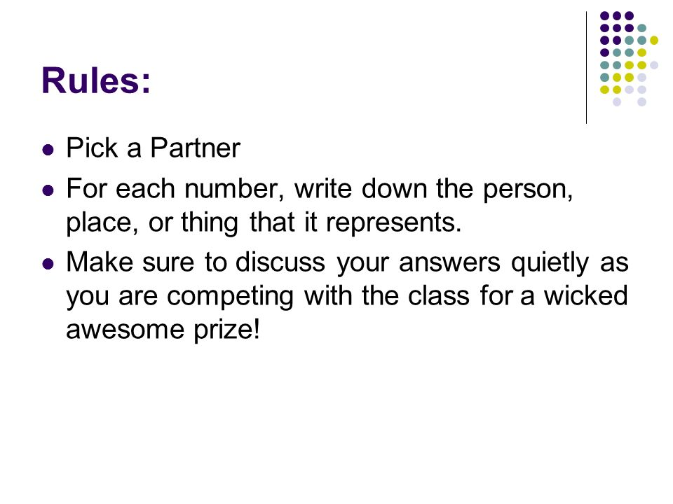 Rules: Pick a Partner. For each number, write down the person, place, or thing that it represents.