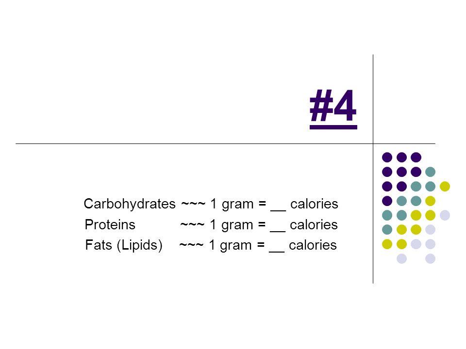 #4 Carbohydrates ~~~ 1 gram = __ calories