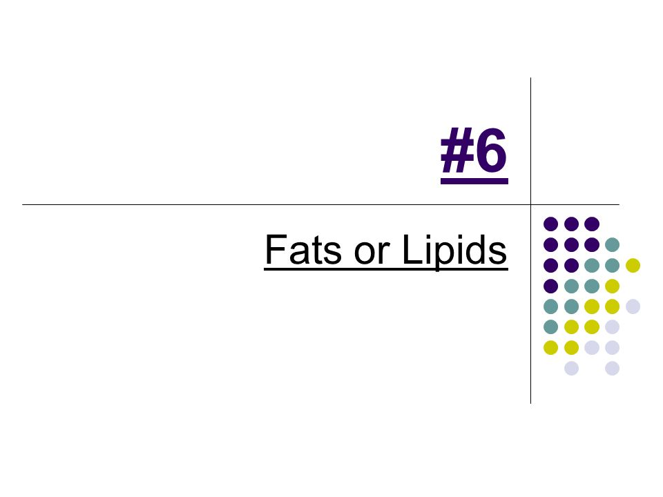 #6 Fats or Lipids