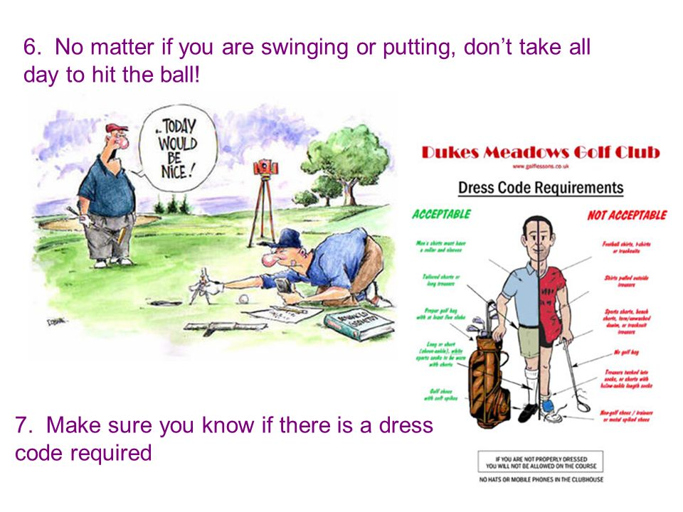6. No matter if you are swinging or putting, don't take all day to hit the ball!