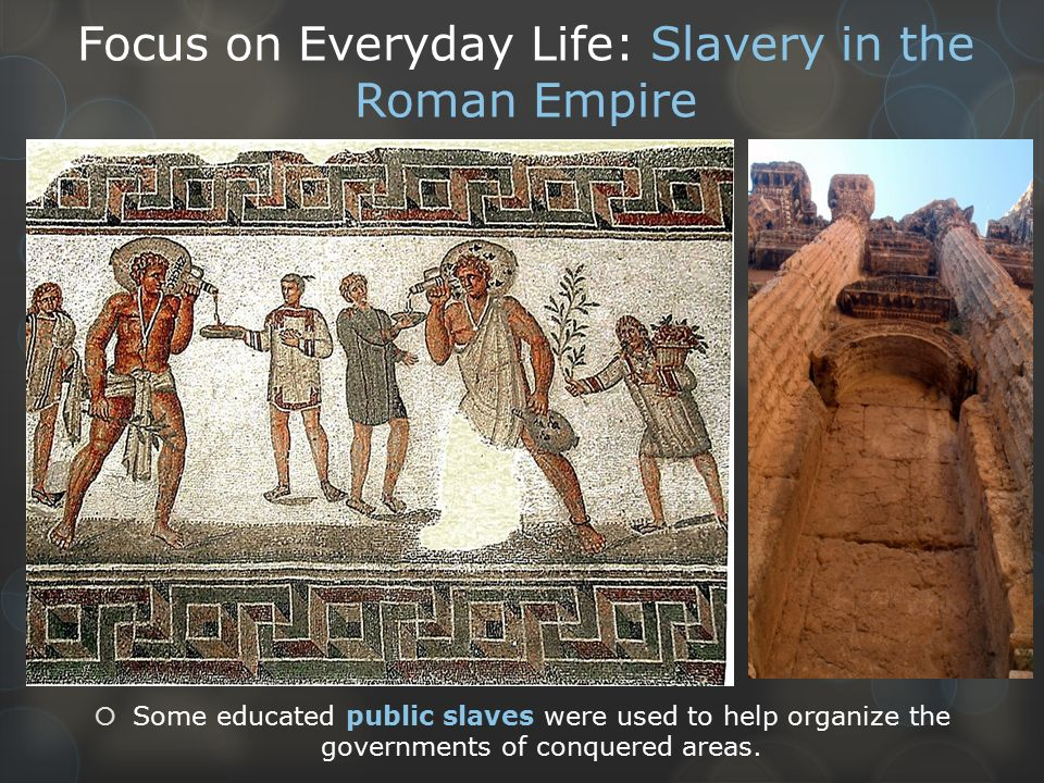 slavery in roman empire essay Slavery was a universal feature of all mediterranean countries in antiquity and the romans also greatly benefited from there use to ensure economic success the romans needed slave labor to aid in agricultural and domestic work in this paper i would like to discuss slavery within the roman empire.