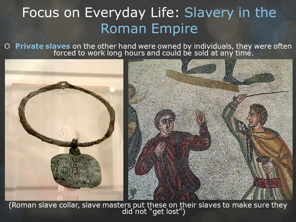 slavery in the roman empire 10 slave population ancient roman society had a high proportion of slave population some have estimated that 90 percent of the free population living in italy by the end of the first century bc had ancestors who had been slaves (mckeown 2013: 115.