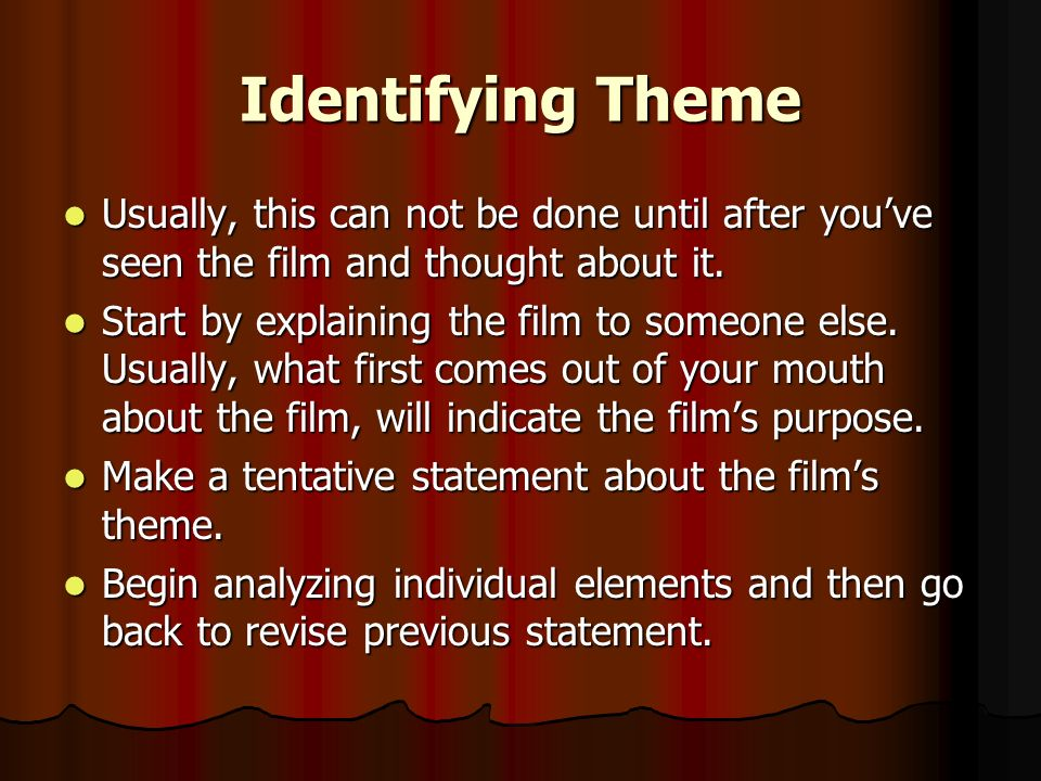 Identifying Theme Usually, this can not be done until after you've seen the film and thought about it.