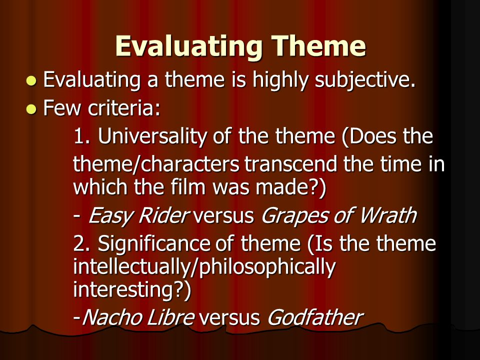 Evaluating Theme Evaluating a theme is highly subjective.