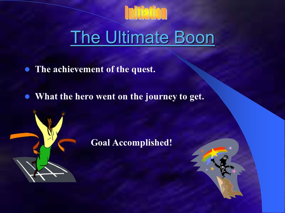 The Ultimate Boon Initiation The achievement of the quest.
