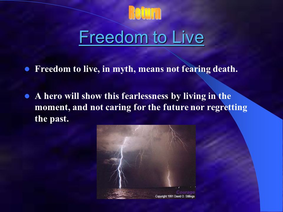 Return Freedom to Live. Freedom to live, in myth, means not fearing death.