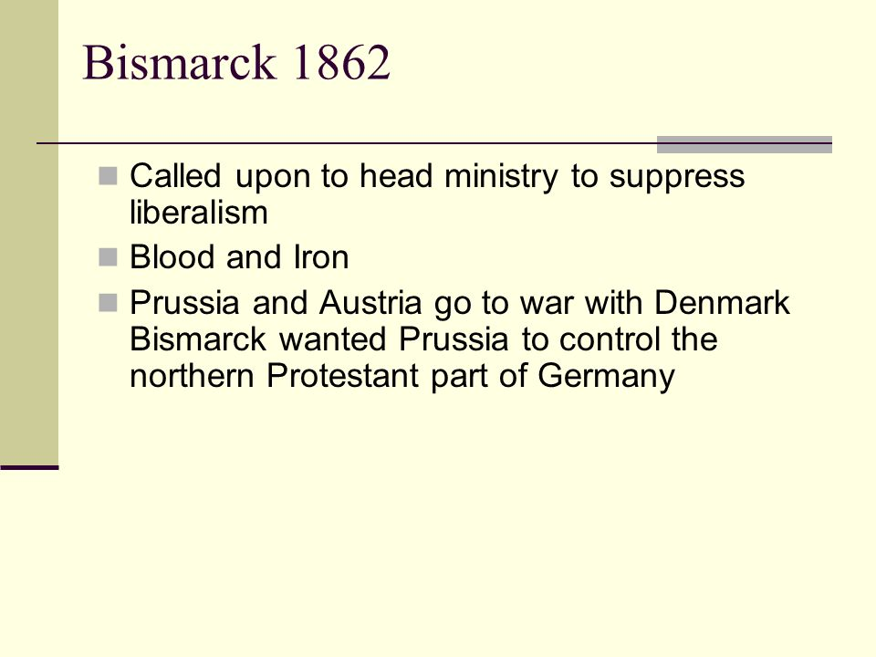 Bismarck 1862 Called upon to head ministry to suppress liberalism
