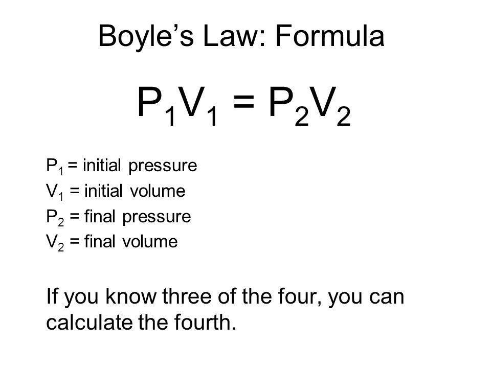 P1V1 = P2V2 Boyle's Law: Formula