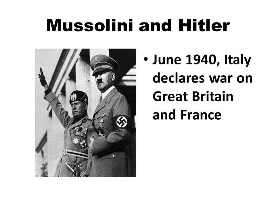 Mussolini and Hitler June 1940, Italy declares war on Great Britain and France