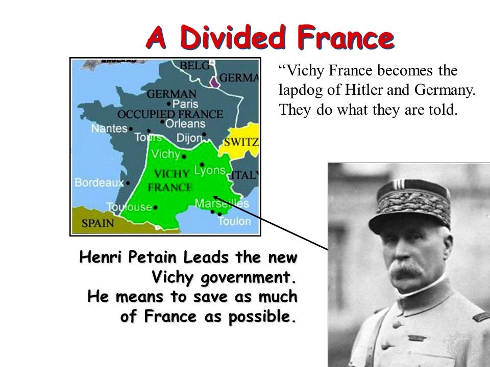A Divided France Vichy France becomes the lapdog of Hitler and Germany. They do what they are told.
