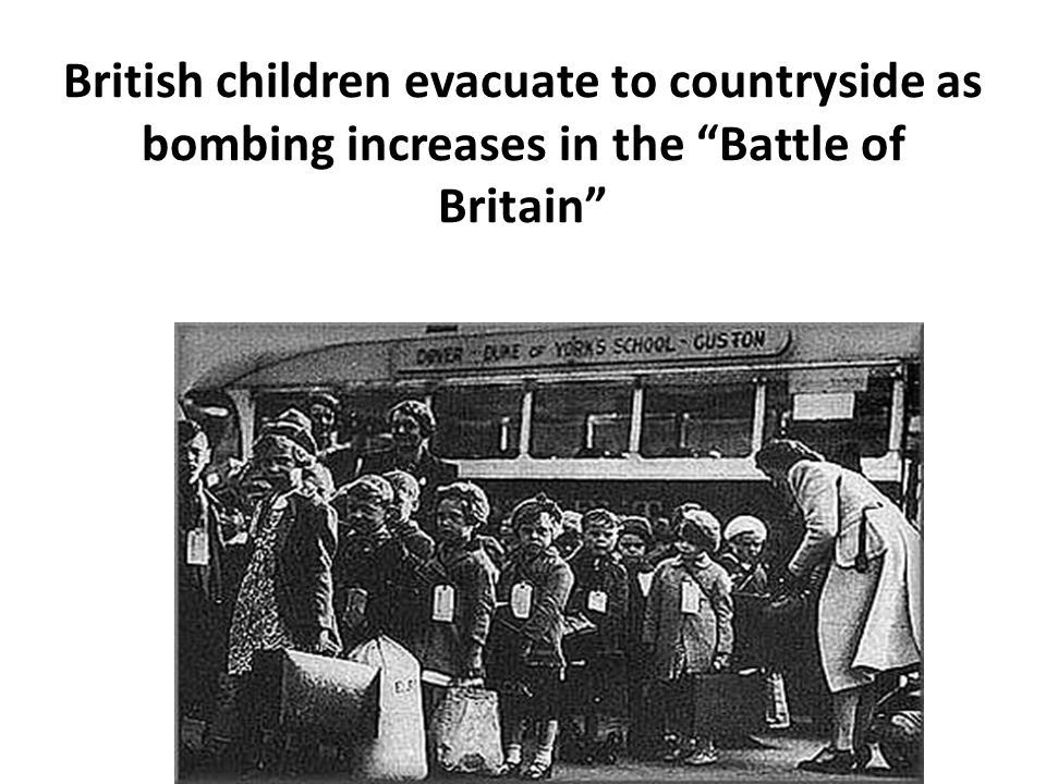 British children evacuate to countryside as bombing increases in the Battle of Britain