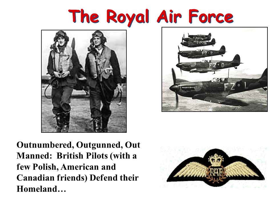 The Royal Air Force Outnumbered, Outgunned, Out Manned: British Pilots (with a few Polish, American and Canadian friends) Defend their Homeland…