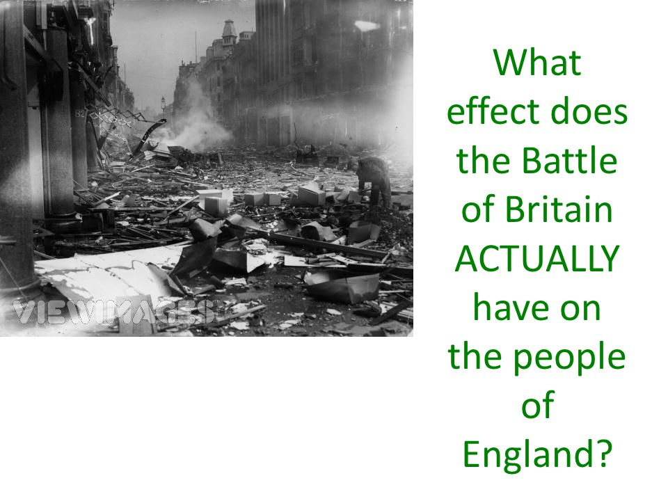 What effect does the Battle of Britain ACTUALLY have on the people of England