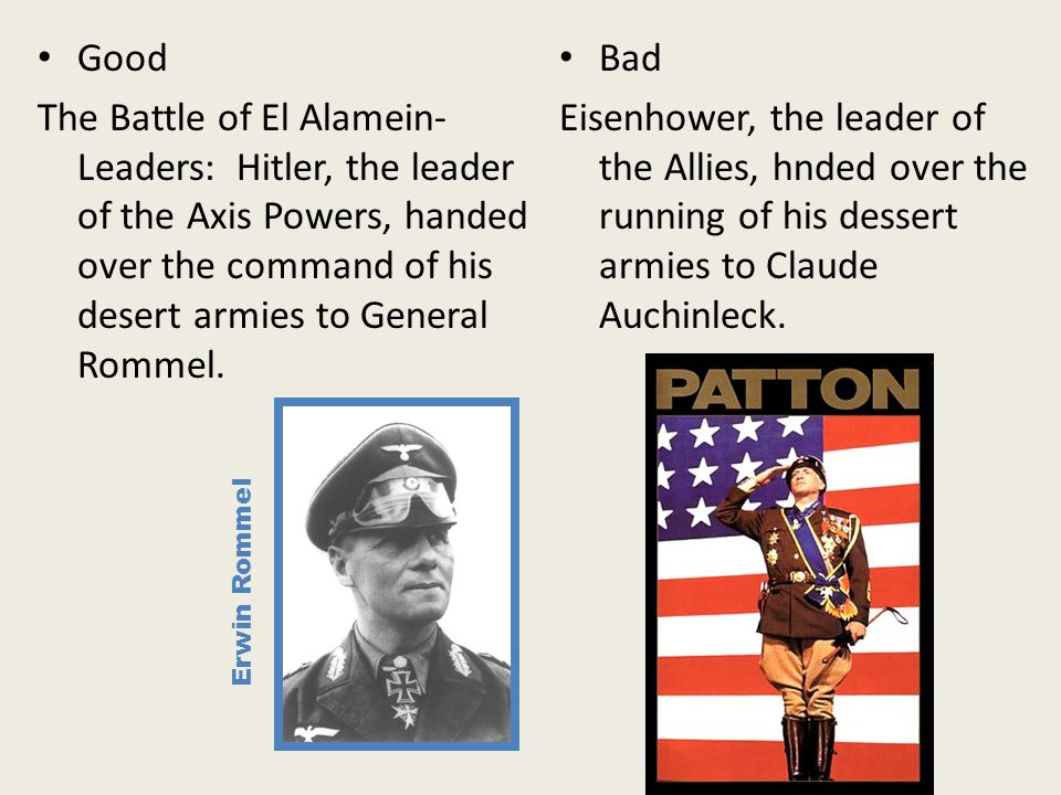 Good The Battle of El Alamein- Leaders: Hitler, the leader of the Axis Powers, handed over the command of his desert armies to General Rommel.