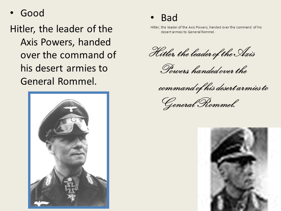 Good Hitler, the leader of the Axis Powers, handed over the command of his desert armies to General Rommel.