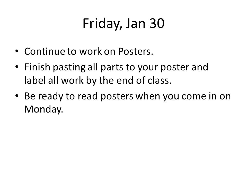 Friday, Jan 30 Continue to work on Posters.