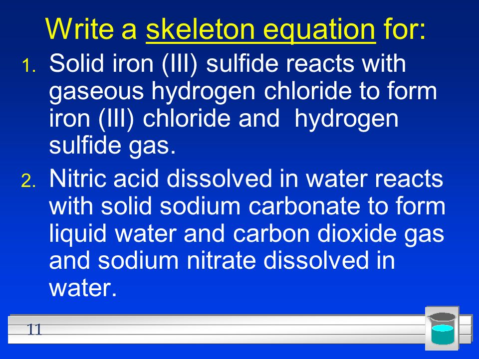 Write a skeleton equation for: