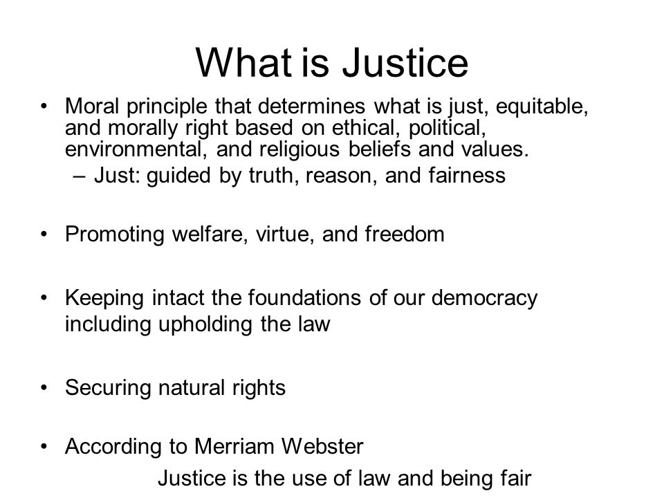 Justice is the use of law and being fair