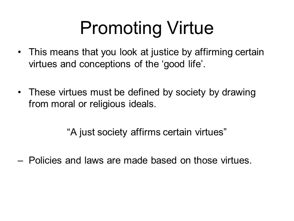A just society affirms certain virtues