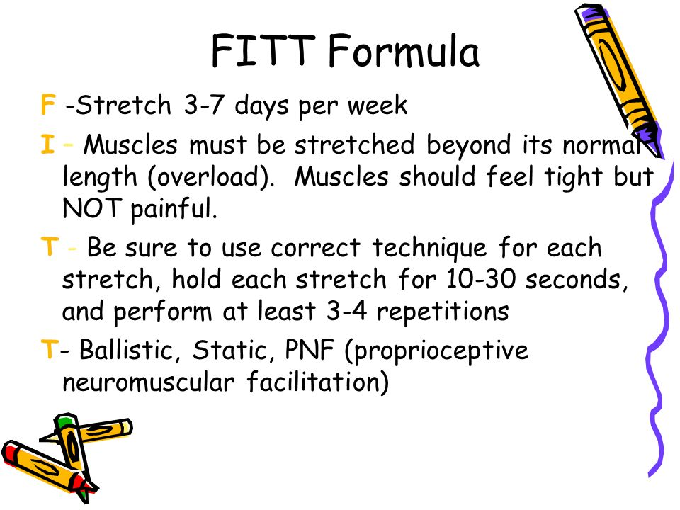 FITT Formula F -Stretch 3-7 days per week