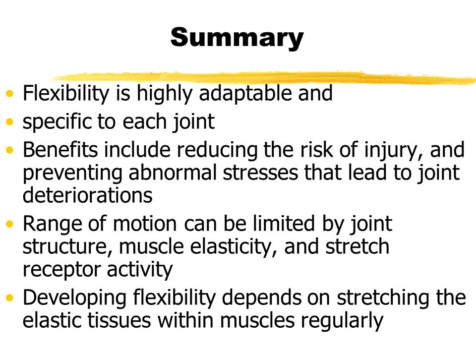 Summary Flexibility is highly adaptable and specific to each joint