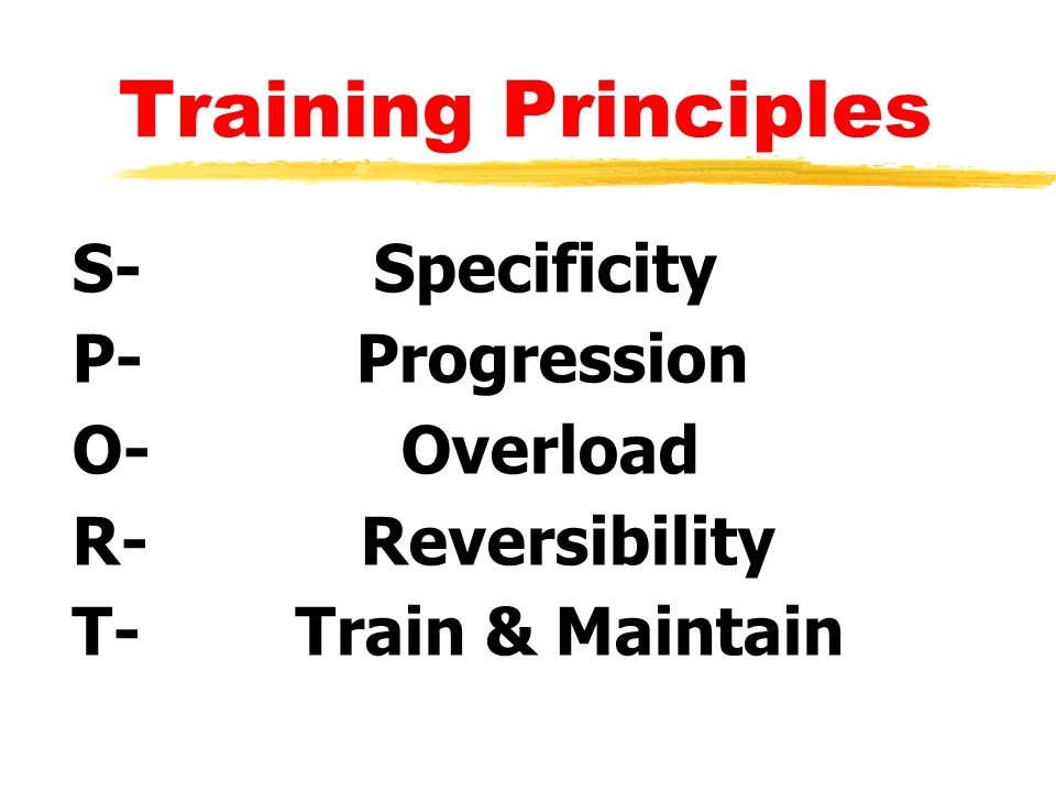 Training Principles S- Specificity P- Progression O- Overload