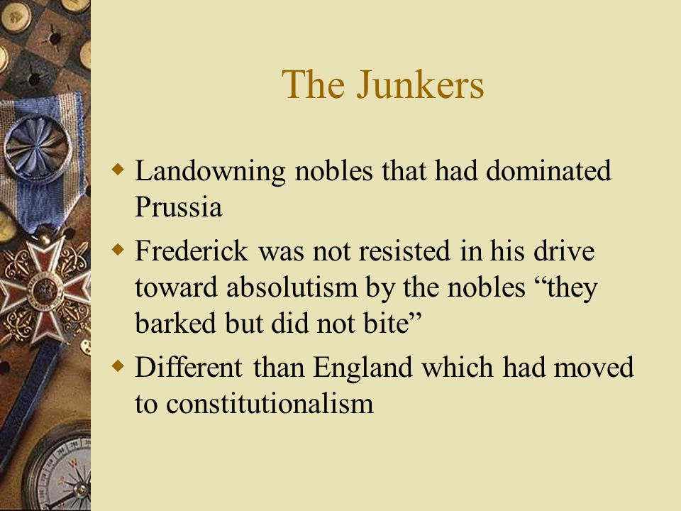 The Junkers Landowning nobles that had dominated Prussia