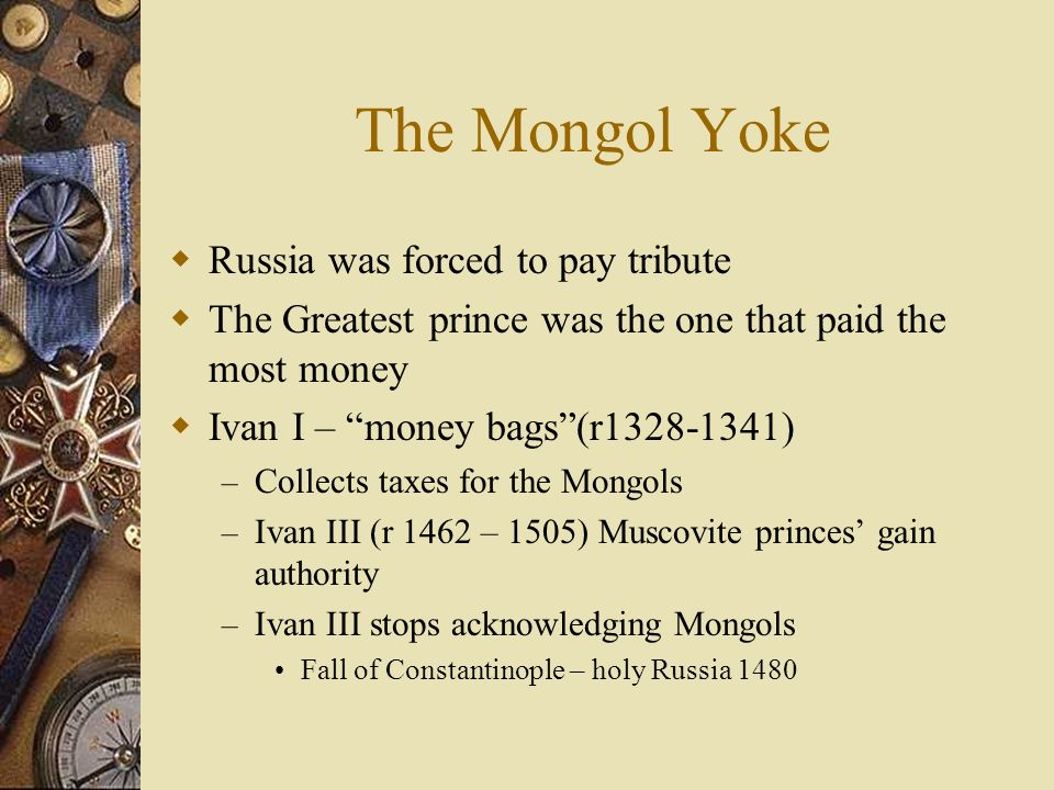The Mongol Yoke Russia was forced to pay tribute