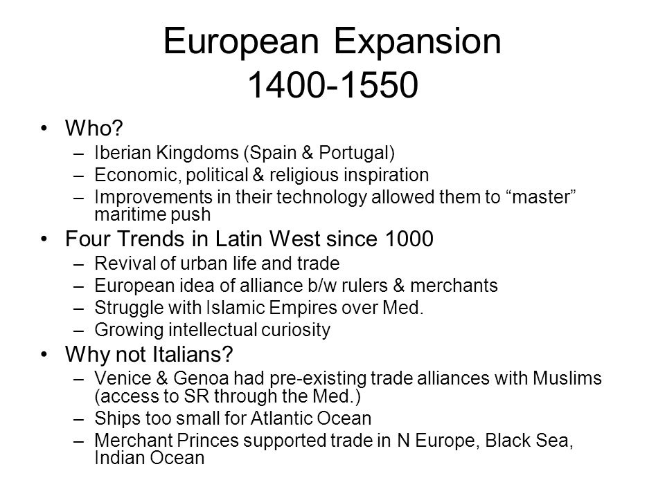 European Expansion 1400-1550 Who Four Trends in Latin West since 1000