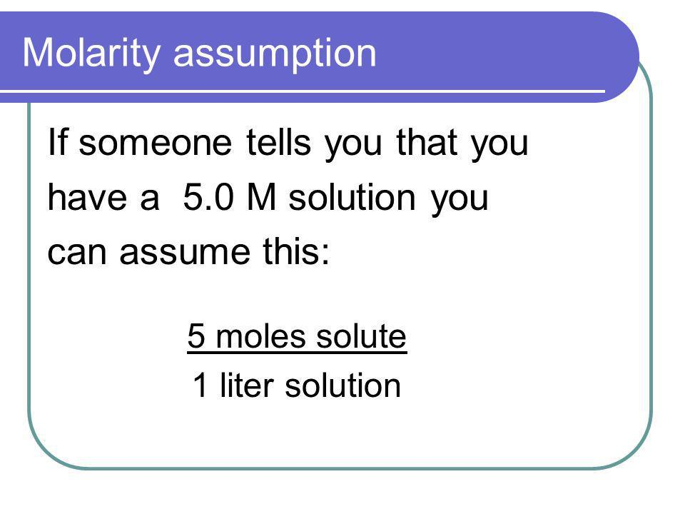 Molarity assumption If someone tells you that you