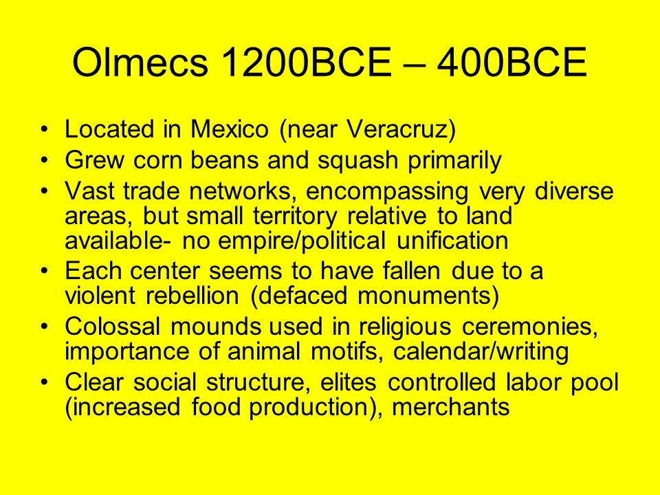 Olmecs 1200BCE – 400BCE Located in Mexico (near Veracruz)